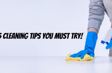 5 Cleaning Tips You Must Try!